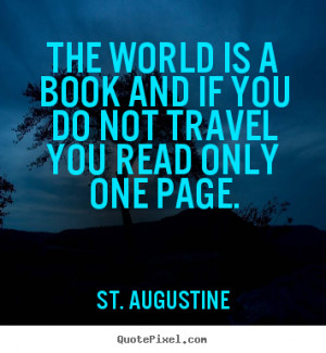 The World Is A Book And If You Don Not Travel You Read Only One Page