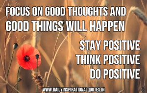 ... Happen stay Positive Think Positive Do Positive ~ Inspirational Quote