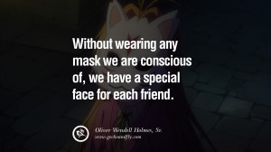 ... Oliver Wendell Holmes, Sr. Quotes on Wearing a Mask and Hiding Oneself
