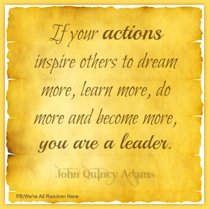 If your actions inspire others to dream more, learn more, do more, and ...