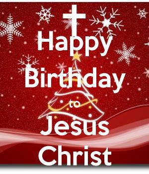Happy Birthday Jesus Christ
