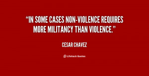 In some cases non-violence requires more militancy than violence ...