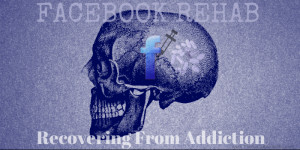 Facebook Rehab: Recovering from Addiction