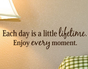 Vinyl Wall Decals Each Day is a Lifetime Enjoy Every Moment word quote ...