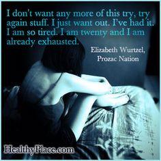 ... am so tired. I am twenty and I am already exhausted. www.HealthyPlace