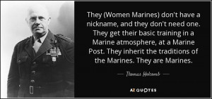 They (Women Marines) don't have a nickname, and they don't need one ...