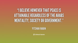 believe however that peace is attainable regardless of the Arabs ...