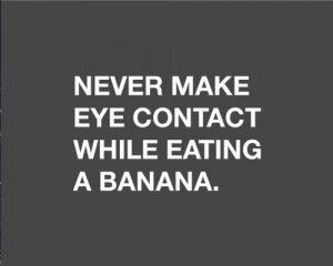 advice, banana, eye contact, funny, true