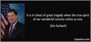 It is in times of great tragedy when the true spirit of our wonderful ...