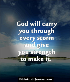 god will carry you through every storm and give you strength to make ...