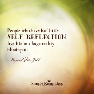 People who have had little self-reflection live life in a huge reality ...