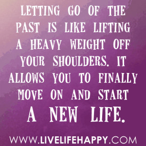 Letting go of the past is like lifting a heavy weight off your ...