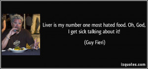 Liver is my number one most hated food. Oh, God, I get sick talking ...