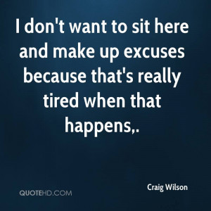 ... quotes execute him are of tired drained of tired of excuses quotes