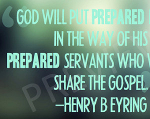 Missionary Quote Henry Eyring God W ill Put Prepared People in way ...