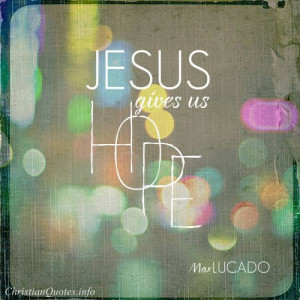 Max Lucado Quote - Hope | For more Christian and inspirational quotes ...