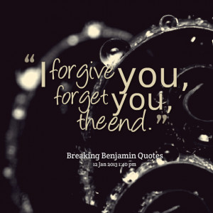 Quotes Picture: i forgive you, forget you, the end