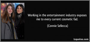 ... industry exposes me to every current cosmetic fad. - Connie Sellecca