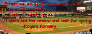 ... Do. I Stare Out The Window And Wait For Spring. - Rogers Hornsby