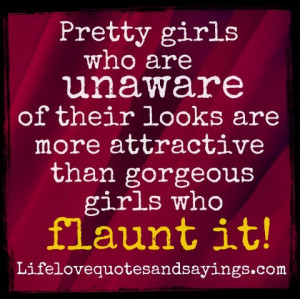 Pretty girls who are unaware of their looks are more attractive than ...