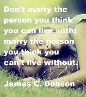 marry the person you can't live without