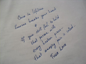 Home » Picture Quotes » True Love » Once in lifetime someone breaks ...