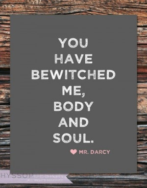 From Pride and Prejudice. I don't want to get married until you have ...