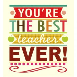 best teacher ever thank you youre the best teacher best teacher ever ...