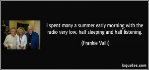 spent many a summer early morning with the radio very low, half ...