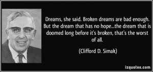 Dreams, she said. Broken dreams are bad enough. But the dream that has ...