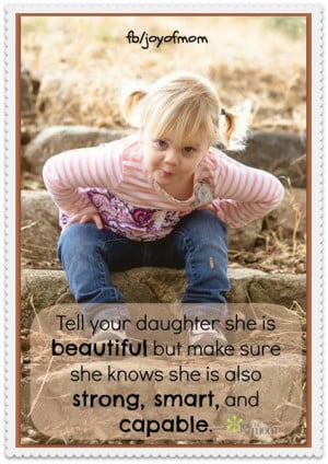 Tell your daughter she is beautiful but make sure she knows she is ...