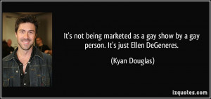 It's not being marketed as a gay show by a gay person. It's just Ellen ...