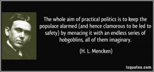 ... endless series of hobgoblins, all of them imaginary. - H. L. Mencken