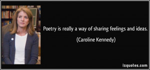 Poetry is really a way of sharing feelings and ideas. - Caroline ...