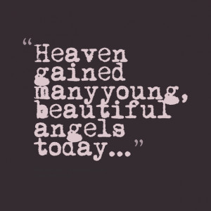 Quotes Picture: heaven gained many young, beautiful angels today