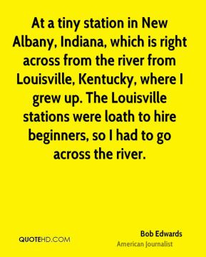 Bob Edwards - At a tiny station in New Albany, Indiana, which is right ...