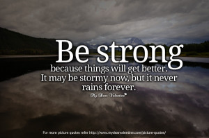 Be strong because things will get better