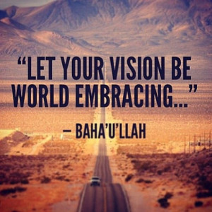 Let your vision be world embracing
