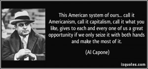 American system of ours... call it Americanism, call it capitalism ...