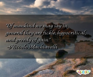 Of mankind we may say in general they are fickle, hypocritical , and ...