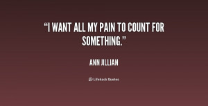 quote-Ann-Jillian-i-want-all-my-pain-to-count-186020_1.png