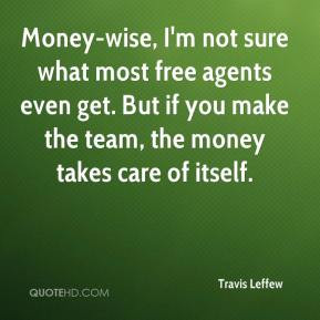 Money-wise, I'm not sure what most free agents even get. But if you ...
