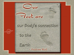 Our feet are our body's connection to the earth