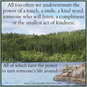 Daily quotes we often underestimate the power of a touch, a smile a ...