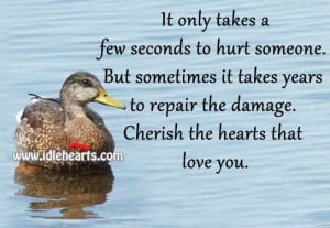 Cherish the ones that love you.