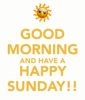 good-morning-and-have-a-happy-sunday.png