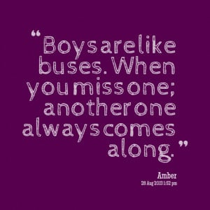 Quotes Picture: boys are like buses when you miss one; another one ...