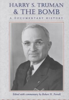 Harry Truman's Atomic Bomb Decision: After 70 Years We Need to Get Beyond the Myths