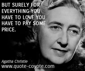 agatha christie quotes but surely for everything you have to love