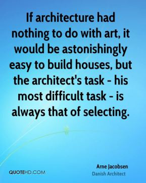Arne Jacobsen - If architecture had nothing to do with art, it would ...